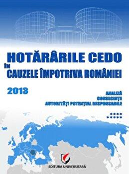 Hotararile CEDO in cauzele impotriva Romaniei 2013. Analiza, consecinte, autoritati potential responsabile/Dragos Calin imagine elefant.ro 2021-2022