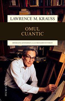Omul cuantic - Biografia stiintifica a lui Richard Feynman. Editia a II-a/Lawrence M. Krauss imagine elefant.ro