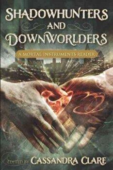 Shadowhunters & Downworlders, Paperback/Cassandra Clare imagine