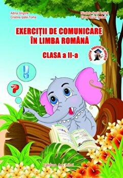 Exercitii de comunicare in limba romana/Adina Grigore, Cristina Ipate-Toma, Nicoleta-Sonia Ionica, Elena Olivia Serban