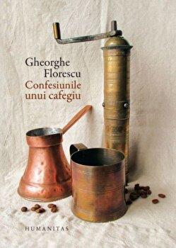 Confesiunile unui cafegiu/Gheorghe Florescu imagine