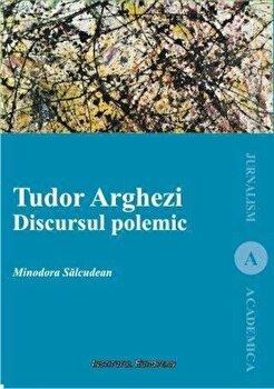 Tudor Arghezi. Discursul polemic/Salcudean Minodora imagine elefant.ro 2021-2022