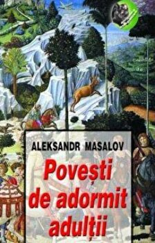 Povesti de adormit adultii/Aleksandr Masalov poza cate