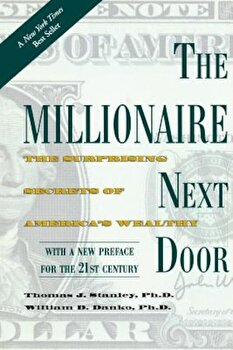 The Millionaire Next Door: The Surprising Secrets of America's Wealthy, Paperback/Thomas J. Stanley poza cate