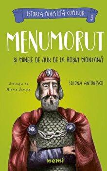 Menumorut si minele de aur de la Rosia Montana/Simona Antonescu, Alexia Udriste