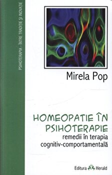 Homeopatie in psihoterapie. Remedii in terapia cognitiv-comportamentala/Mirela Pop