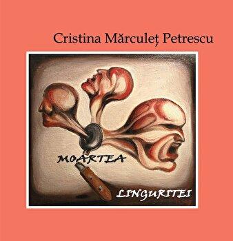 Moartea linguritei/Cristina Marculet Petrescu poza cate