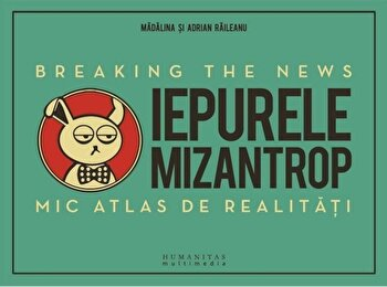 Iepurele mizantrop - Breaking the News/Madalina Raileanu, Adrian Raileanu imagine elefant.ro 2021-2022