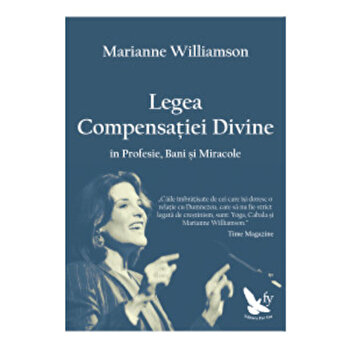 Legea compensatiei divine in Profesie, Bani si Miracole/Marianne Williamson imagine elefant.ro 2021-2022