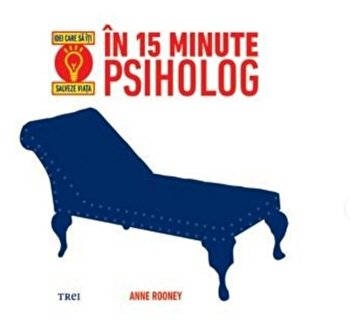 In 15 minute psiholog. Idei care sa iti salveze viata./Anne Rooney imagine elefant.ro 2021-2022