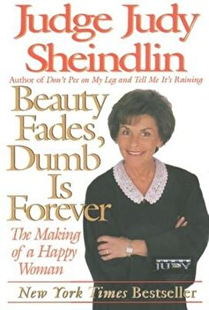 Beauty Fades/Dumb Is Forever: The Making of a Happy Woman, Paperback/Judy Sheindlin poza cate