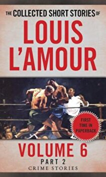 The Collected Short Stories of Louis L'Amour, Volume 6, Part 2: Crime Stories, Paperback/Louis L'Amour poza cate