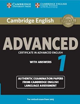 Cambridge English Advanced 1 for Revised Exam from 2015 Student's Book with Answers: Authentic Examination Papers from Cambridge English Language Asse, Paperback/*** poza cate