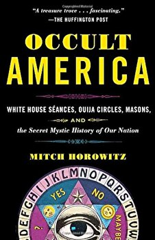 Occult America: White House Seances, Ouija Circles, Masons, and the Secret Mystic History of Our Nation, Paperback/Mitch Horowitz poza cate