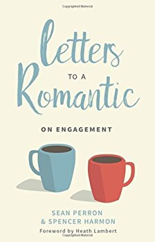 Letters to a Romantic: On Engagement, Paperback/Sean Perron poza cate