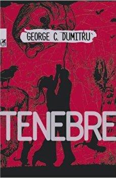 Tenebre/George C. Dumitru poza cate