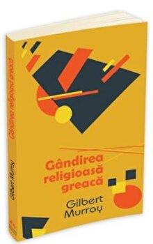 Gandirea religioasa greaca-Gilbert Murray imagine