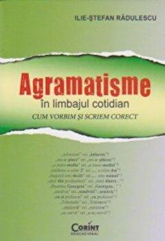 Agramatisme in limbajul cotidian. Cum vorbim si scriem corect/Ilie-Stefan Radulescu imagine elefant.ro 2021-2022