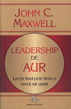 Leadership de aur. Lectii invatate intr-o viata de lider/John C. Maxwell imagine