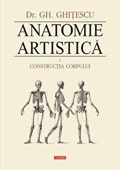 Anatomie artistica. Volumul I: Constructia corpului/Gheorghe Ghitescu imagine elefant.ro 2021-2022