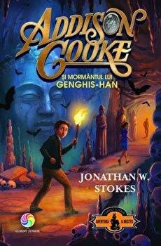 Addison Cooke si mormantul lui Genghis-Han. Vol.2/Jonathan W. Stokes