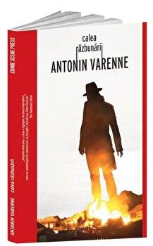 Calea razbunarii/Antonin Varenne