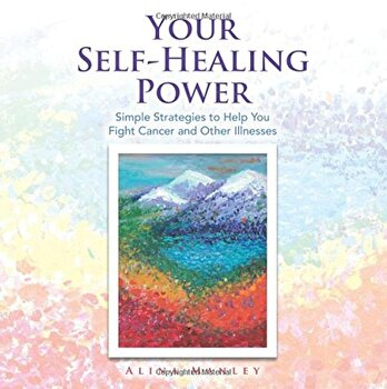 Your Self-Healing Power: Simple Strategies to Help You Fight Cancer and Other Illnesses, Paperback/Alina Manley poza cate