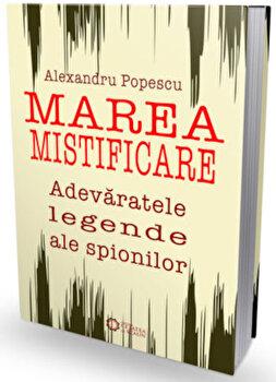 Marea mistificare. Adevaratele legende ale spionilor/Alexandru Popescu imagine elefant.ro 2021-2022