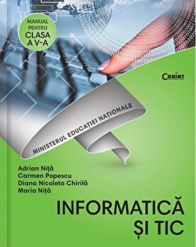 Informatica si TIC. Manual pentru pentru clasa a V-a/Adrian Nita, Carmen Popescu, Diana Nicoleta Chirila, Maria Nita