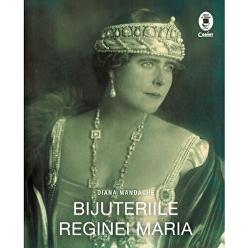 Bijuteriile Reginei Maria/Diana Mandache