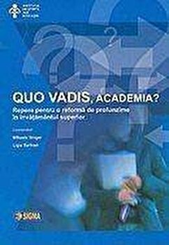 Quo vadis, academia' Repere pentru o reforma de profunzime in invatamantul superior/Mihaela Singer, Ligia Sarivan imagine elefant.ro 2021-2022