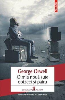 Imagine O Mie Noua Sute Optzeci Si Patru - Editia 2019 - george Orwell
