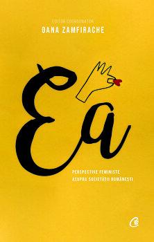 Ea. Perspective feministe asupra societatii romanesti/Oana Zamfirache imagine elefant.ro 2021-2022