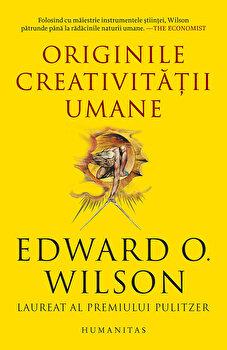 Originile creativitatii umane/Edward O. Wilson imagine elefant.ro 2021-2022