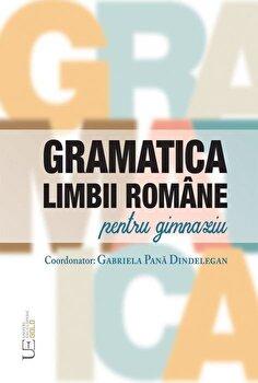 Gramatica Limbii Romane pentru Gimnaziu/Gabriela Pana Dindelegan imagine elefant.ro