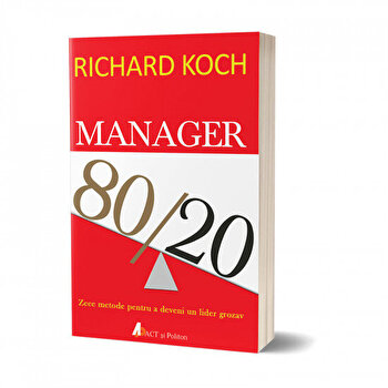 Manager 80/20. Zece metode pentru a deveni un lider grozav/Richard Koch imagine elefant.ro 2021-2022