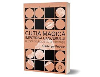 Cutia Magica impotriva cancerului si toate celelalte cai de preventie/Giuseppe Petralia imagine elefant.ro 2021-2022