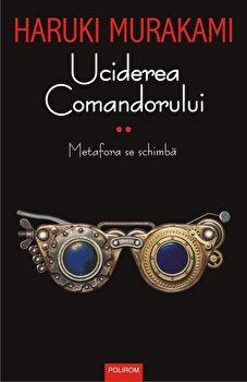 Uciderea Comandorului. Volumul II. Metafora se schimba-Haruki Murakami imagine
