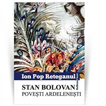 Stan Bolovan. Povesti ardelenesti/Ion Pop Reteganu poza cate