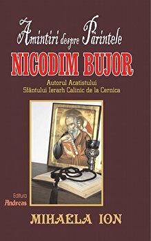 Amintiri despre Parintele Nicodim Bujor - autorul acatistului Sfantului Ierarh Calinic de la Cernica/Mihaela Ion poza cate