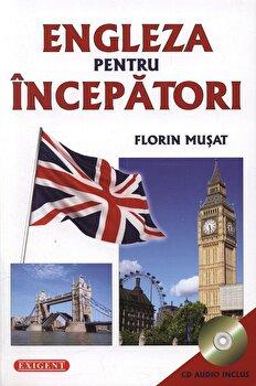 Engleza pentru incepatori - CD inclus/Florin Musat imagine elefant.ro 2021-2022