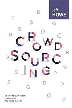 Coperta Carte Crowdsourcing. De ce viitorul in afaceri e determinat de puterea maselor