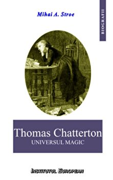Thomas Chatterton. Universul magic/Mihai A. Stroe