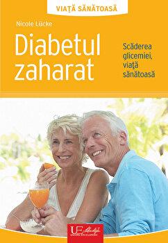 Diabetul zaharat. Scaderea glicemiei, viata sanatoasa/Nicole Lucke imagine elefant.ro 2021-2022