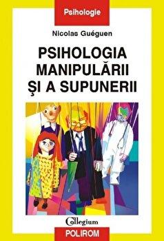 Psihologia manipularii si a supunerii/Nicolas Gueguen imagine