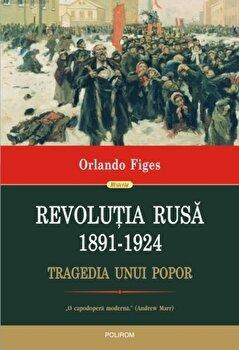 Revolutia Rusa (1891-1924). Tragedia unui popor/Orlando Figes imagine elefant.ro 2021-2022