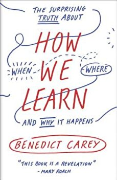 How We Learn: The Surprising Truth about When, Where, and Why It Happens, Paperback/Benedict Carey poza cate