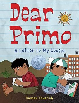 Dear Primo: A Letter to My Cousin, Hardcover/Duncan Tonatiuh poza cate