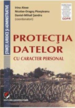 Protectia datelor cu caracter personal/Irina Alexe, Daniel-Mihail Sandru, Nicolae D. Ploesteanu poza cate
