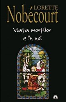 Viata mortilor e in noi/Lorette Nobecourt poza cate